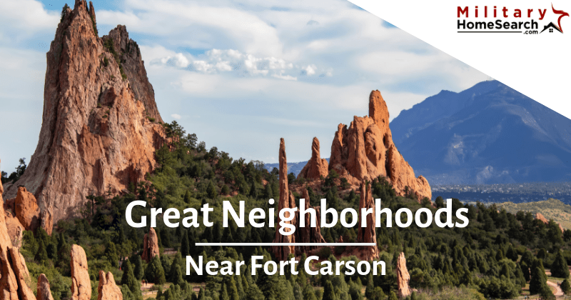 great neighborhoods near fort carson, colorado springs, co