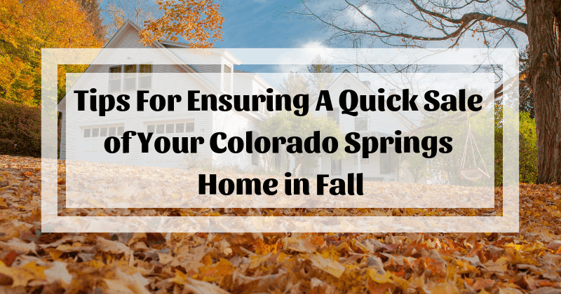How to Sell Your Colorado Springs Home in Fall