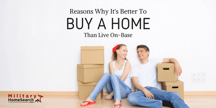 Why Should You Buy a Home Rather Than Live On Base?