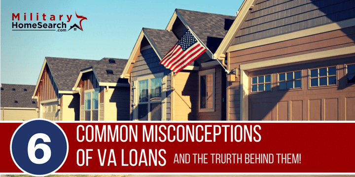 6 Common Misconceptions About VA Loans (And The Truth Behind Them!)